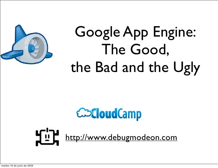 Google App Engine:                                    The Good,                               the Bad and the Ugly        ...