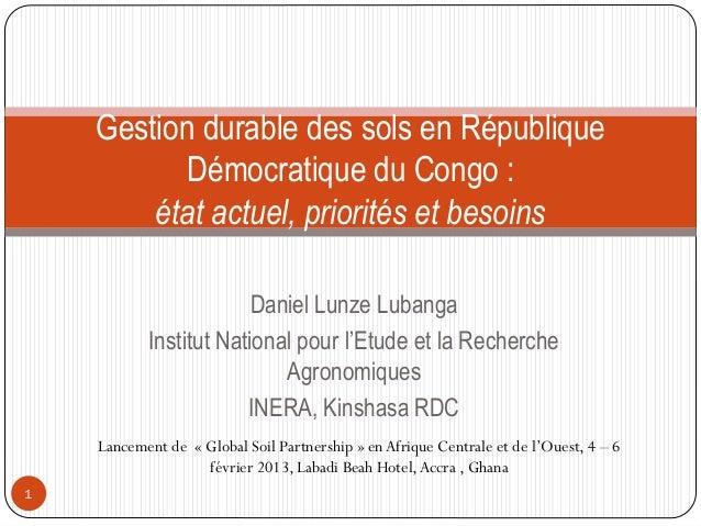 Daniel Lunze Lubanga Institut National pour l'Etude et la Recherche Agronomiques INERA, Kinshasa RDC 1 Gestion durable des...