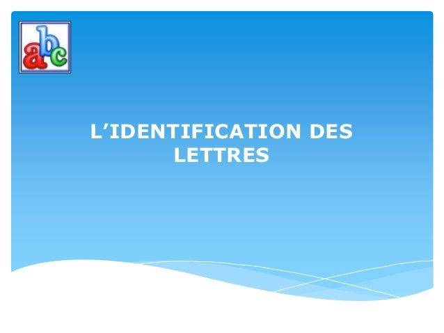L'IDENTIFICATION DES LETTRES