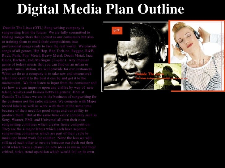 Digital Media Plan Outline  Outside The Lines (OTL) Song writing company is songwriting from the future. We are fully comm...