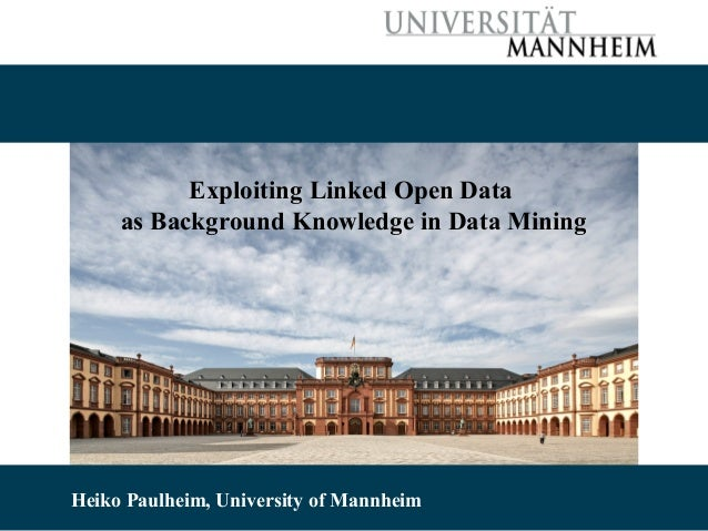 10/08/13 Heiko Paulheim 1 Exploiting Linked Open Data as Background Knowledge in Data Mining Heiko Paulheim, University of...
