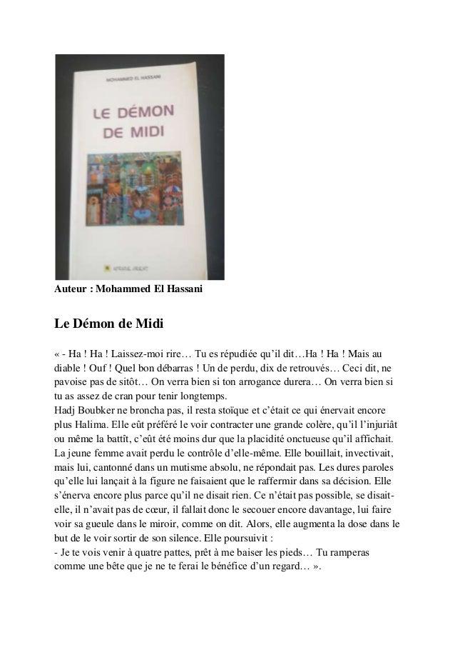 Auteur : Mohammed El HassaniLe Démon de Midi« - Ha ! Ha ! Laissez-moi rire… Tu es répudiée qu'il dit…Ha ! Ha ! Mais audiab...