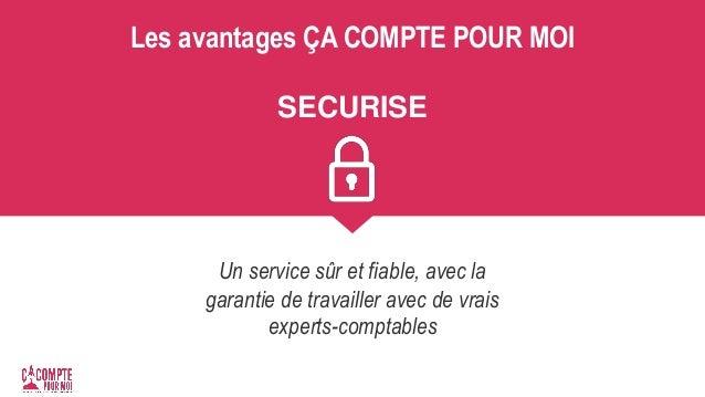 Les avantages ÇA COMPTE POUR MOI SECURISE Un service sûr et fiable, avec la garantie de travailler avec de vrais experts-c...