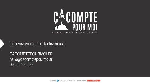 Inscrivez-vous ou contactez-nous : CACOMPTEPOURMOI.FR hello@cacomptepourmoi.fr 0 805 09 00 33