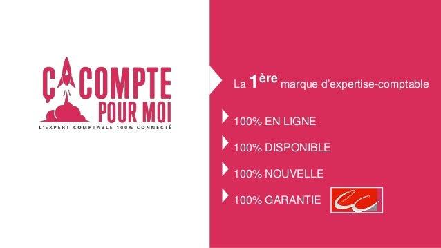 La 1ère marque d'expertise-comptable 100% EN LIGNE 100% DISPONIBLE 100% NOUVELLE 100% GARANTIE