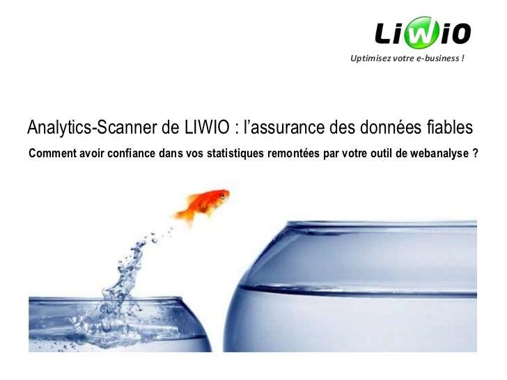 Uptimisez votre e-business !Analytics-Scanner de LIWIO : l'assurance des données fiablesComment avoir confiance dans vos s...
