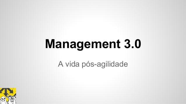 Management 3.0 A vida pós-agilidade
