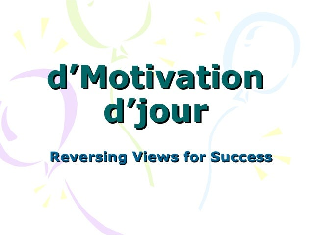 d'Motivationd'Motivation d'jourd'jour Reversing Views for SuccessReversing Views for Success