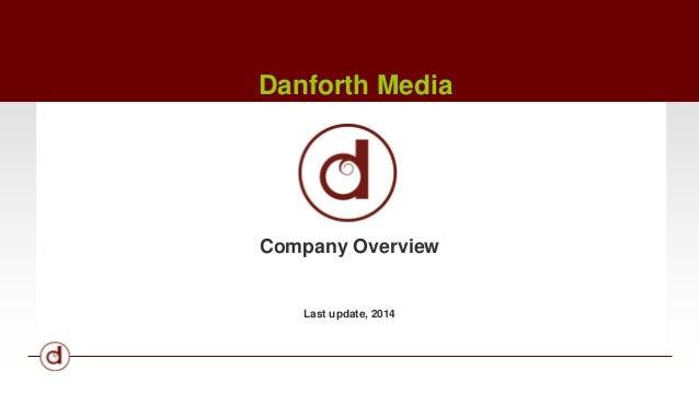 Danforth Media  Company Overview  Last update, 2014