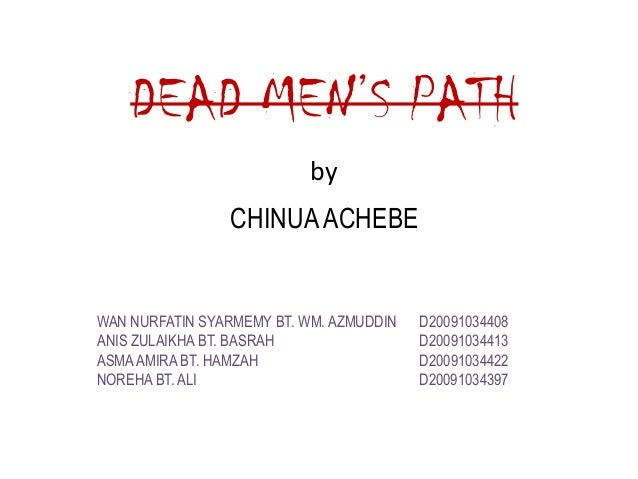 dead men s path by chinua achebe Free essay: dead men's path chinua achebe's dead men's path is filled with symbolism the story starts off in january of 1949, where.