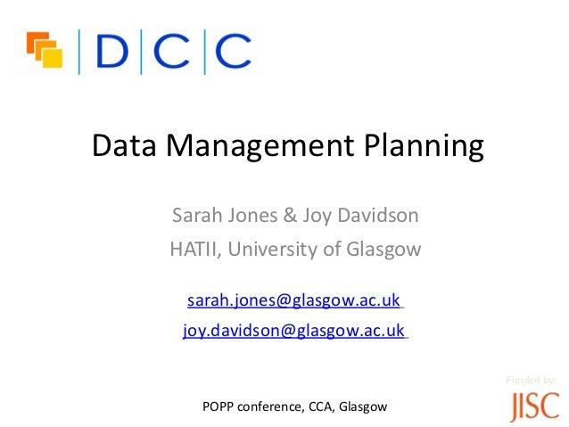 Data Management Planning    Sarah Jones & Joy Davidson    HATII, University of Glasgow     sarah.jones@glasgow.ac.uk     j...