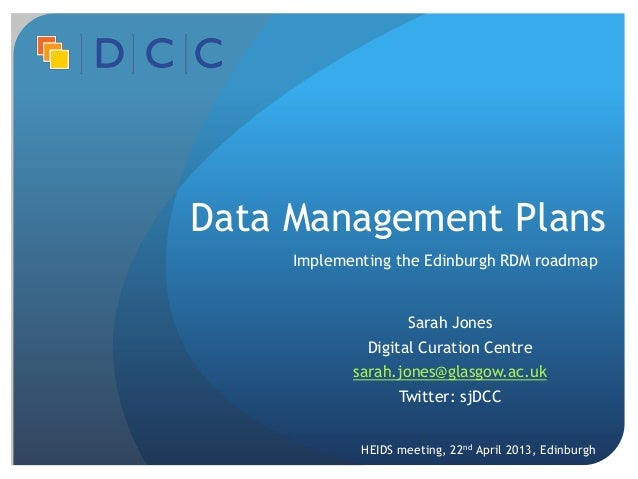 Data Management Plans     Implementing the Edinburgh RDM roadmap                     Sarah Jones              Digital Cura...