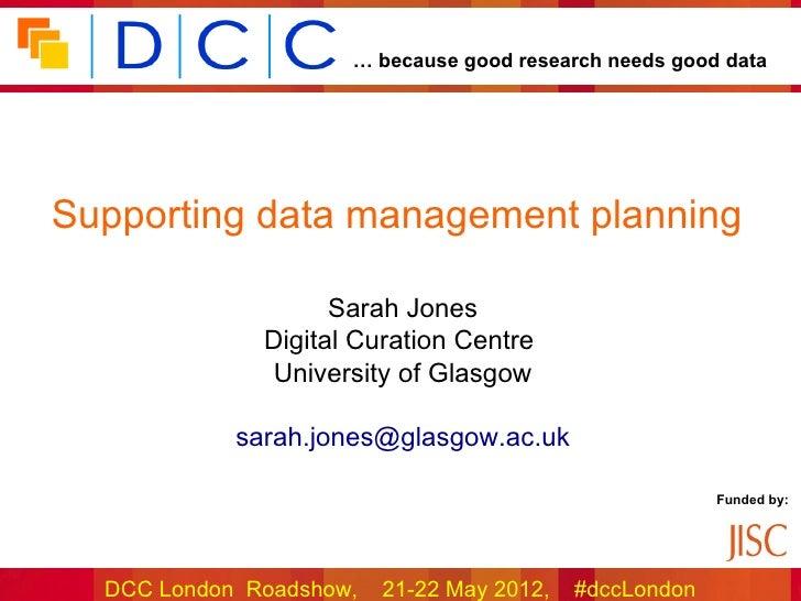 … because good research needs good dataSupporting data management planning                    Sarah Jones              Dig...