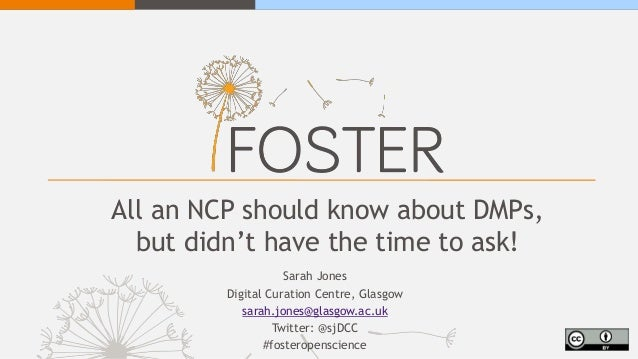 All an NCP should know about DMPs, but didn't have the time to ask! Sarah Jones Digital Curation Centre, Glasgow sarah.jon...