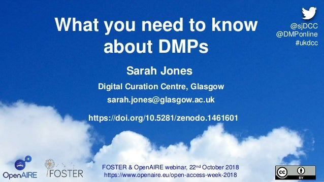 What you need to know about DMPs FOSTER & OpenAIRE webinar, 22nd October 2018 https://www.openaire.eu/open-access-week-201...