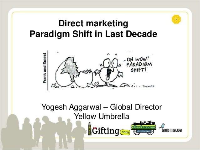 Yogesh Aggarwal – Global Director Yellow Umbrella Direct marketing Paradigm Shift in Last Decade