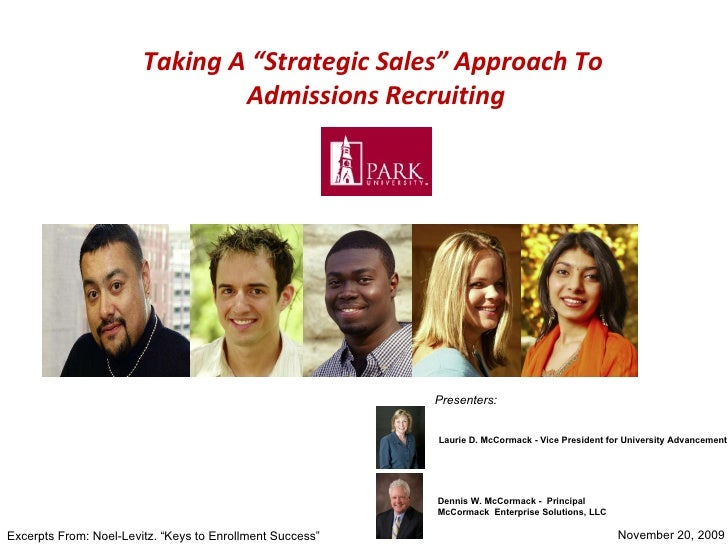 """Taking A """"Strategic Sales"""" Approach To  Admissions Recruiting November 20, 2009  Laurie D. McCormack - Vice President for ..."""