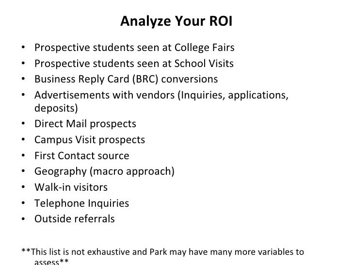 Analyze Your ROI <ul><li>Prospective students seen at College Fairs </li></ul><ul><li>Prospective students seen at School ...