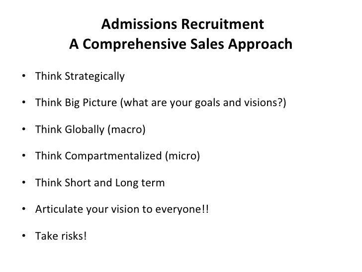 Admissions Recruitment A Comprehensive Sales Approach <ul><li>Think Strategically </li></ul><ul><li>Think Big Picture (wha...