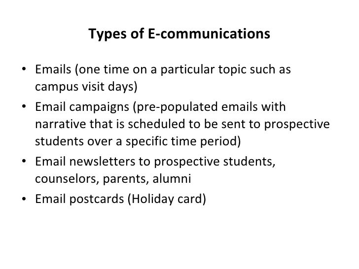 Types of E-communications <ul><li>Emails (one time on a particular topic such as campus visit days) </li></ul><ul><li>Emai...