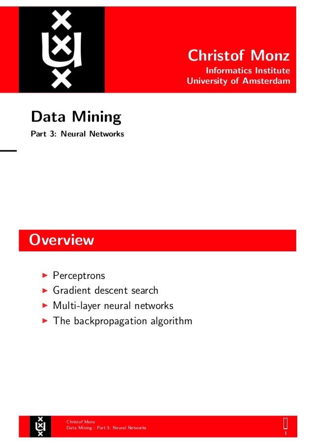 Christof Monz Informatics Institute University of Amsterdam Data Mining Part 3: Neural Networks Overview Christof Monz Dat...