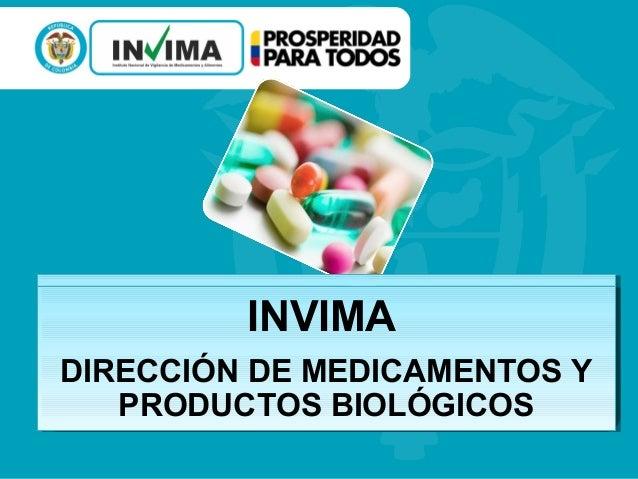 INVIMA INVIMA DIRECCIÓN DE MEDICAMENTOS Y DIRECCIÓN DE MEDICAMENTOS Y PRODUCTOS BIOLÓGICOS PRODUCTOS BIOLÓGICOS