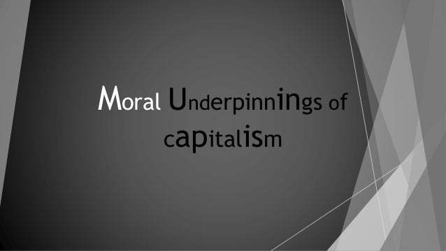 Moral Underpinnings of capitalism