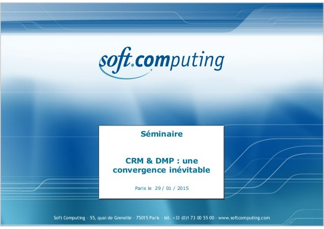 Soft Computing – 55, quai de Grenelle – 75015 Paris – tél. +33 (0)1 73 00 55 00 – www.softcomputing.com Séminaire CRM & DM...
