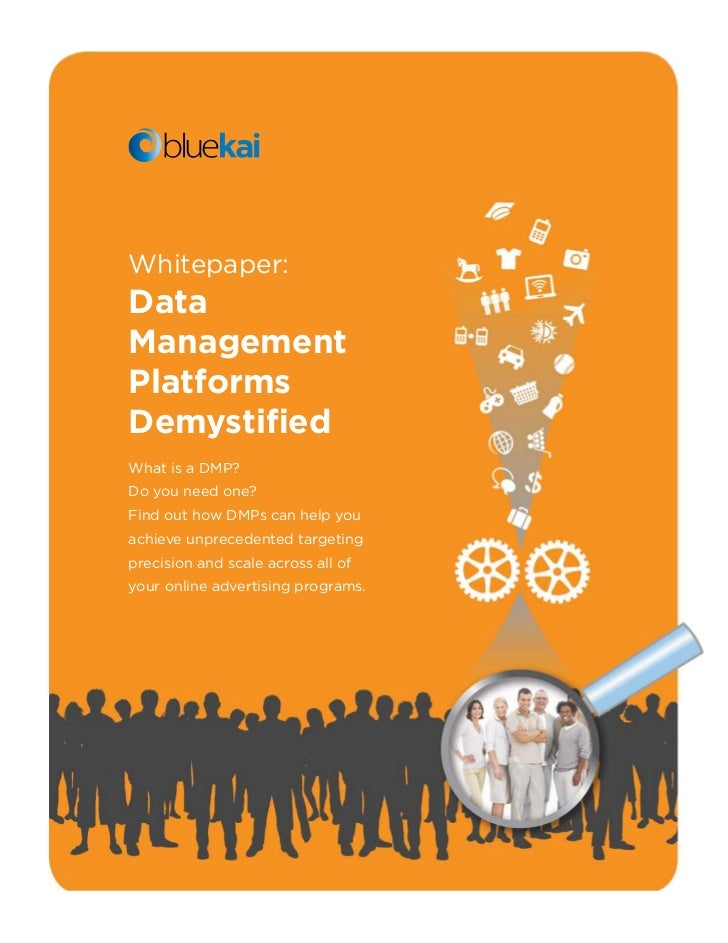 Whitepaper:DataManagementPlatformsDemystifiedWhat is a DMP?Do you need one?Find out how DMPs can help youachieve unprecede...