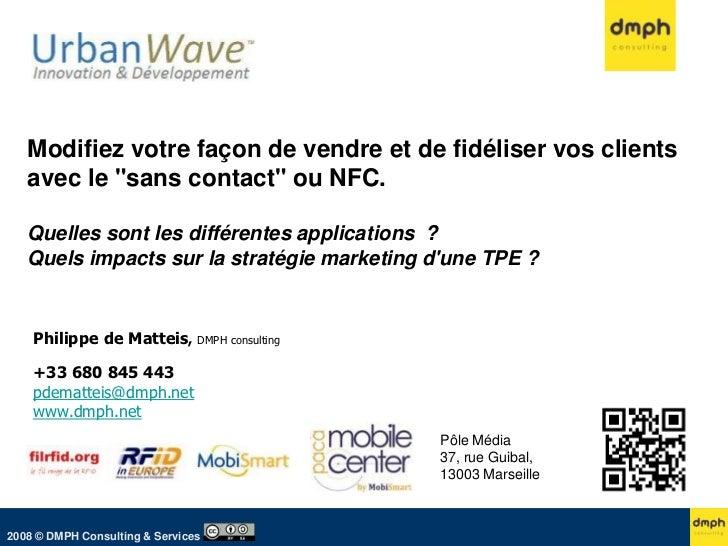 """Modifiez votre façon de vendre et de fidéliser vos clients   avec le """"sans contact"""" ou NFC.   Quelles sont les différentes..."""
