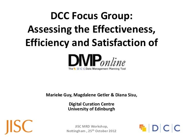 DCC Focus Group:Assessing the Effectiveness,Efficiency and Satisfaction of    Marieke Guy, Magdalene Getler & Diana Sisu, ...