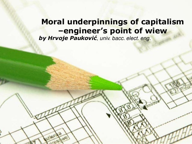 Page 1 Moral underpinnings of capitalism –engineer's point of wiew by Hrvoje Pauković, univ. bacc. elect. eng.