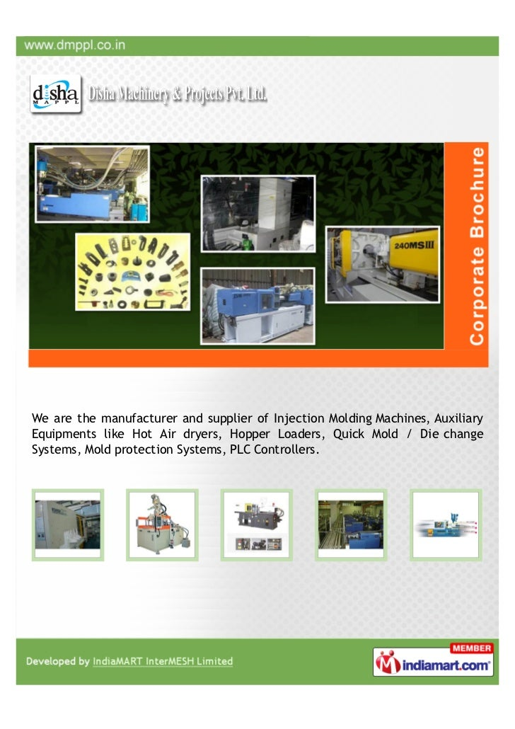 We are the manufacturer and supplier of Injection Molding Machines, AuxiliaryEquipments like Hot Air dryers, Hopper Loader...