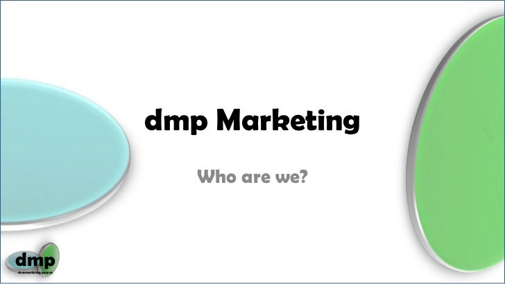 dmp Marketing<br />Who are we?<br />