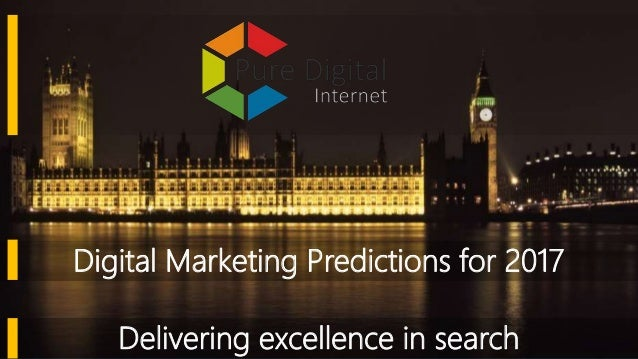Delivering excellence in search Digital Marketing Predictions for 2017