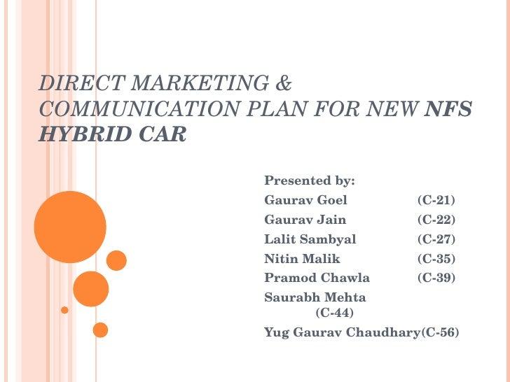 DIRECT MARKETING & COMMUNICATION PLAN FOR NEW  NFS  HYBRID CAR Presented by: Gaurav Goel (C-21) Gaurav Jain (C-22) Lalit S...