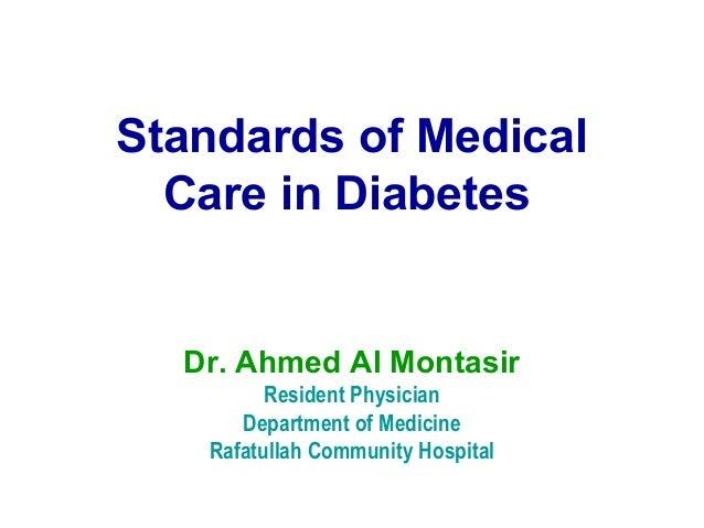 Standards of Medical Care in Diabetes Dr. Ahmed Al Montasir Resident Physician Department of Medicine Rafatullah Community...