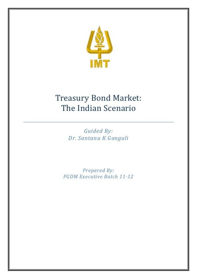 Treasury Bond Market: The Indian Scenario         Guided By:   Dr. Santanu K Ganguli       Prepared By: PGDM Executive Bat...