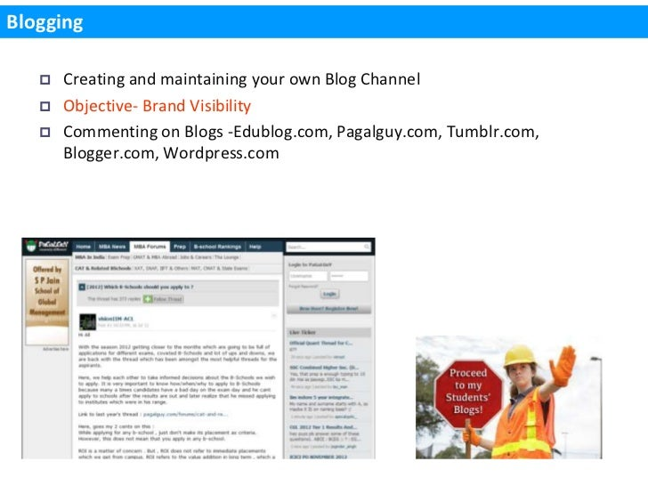 Blogging      Creating and maintaining your own Blog Channel      Objective- Brand Visibility      Commenting on Blogs ...
