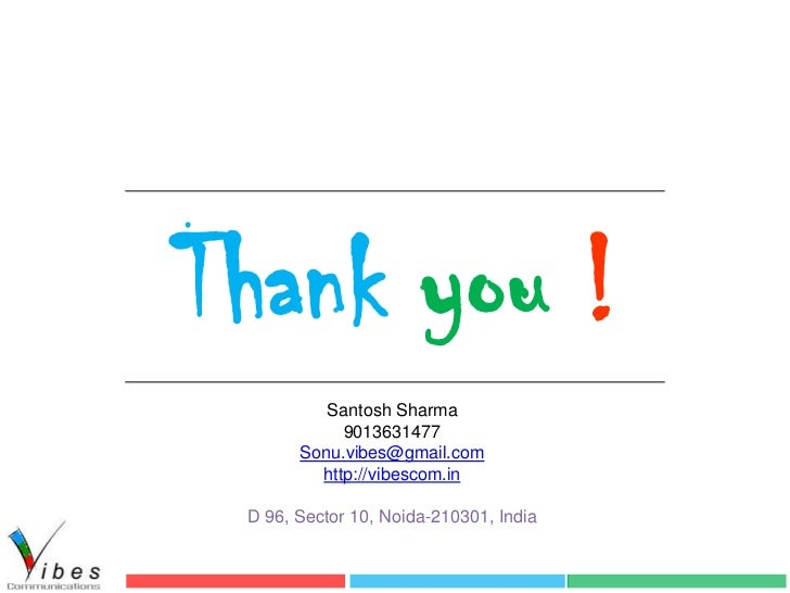 Thank you !          Santosh Sharma            9013631477       Sonu.vibes@gmail.com         http://vibescom.in D 96, Sect...