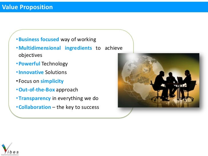 Value Proposition    •Business focused way of working    •Multidimensional ingredients to achieve     objectives    •Power...