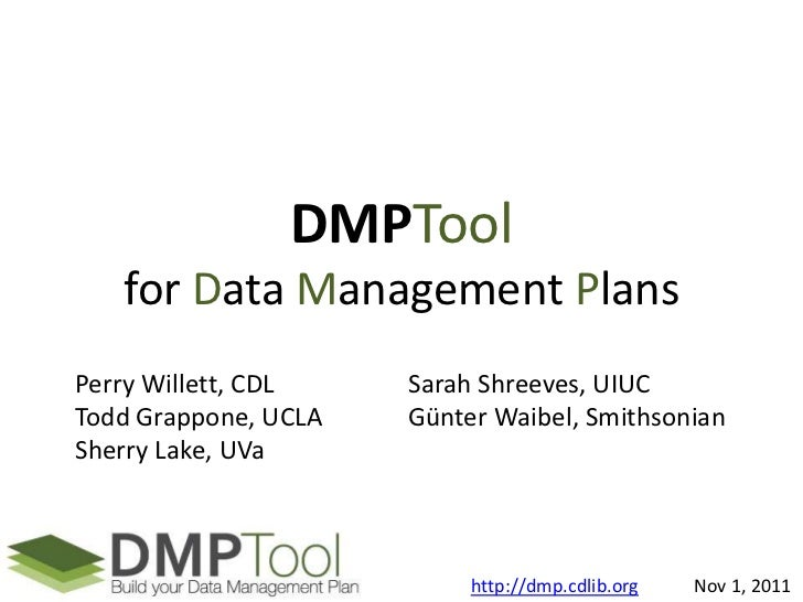 DMPTool   for Data Management PlansPerry Willett, CDL    Sarah Shreeves, UIUCTodd Grappone, UCLA   Günter Waibel, Smithson...
