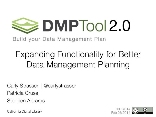 2.0 Expanding Functionality for Better Data Management Planning   Carly Strasser | @carlystrasser Patricia Cruse Stephen A...