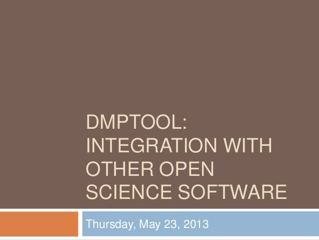 DMPTOOL:INTEGRATION WITHOTHER OPENSCIENCE SOFTWAREThursday, May 23, 2013