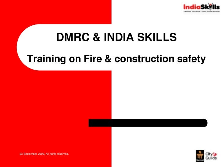 DMRC & INDIA SKILLS Training on Fire & construction safety <br />23 September 2009. All rights reserved.<br />