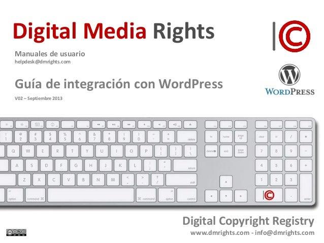 Digital Media Rights www.dmrights.com Digital Media Rights Manuales de usuario helpdesk@dmrights.com Guía de integración c...