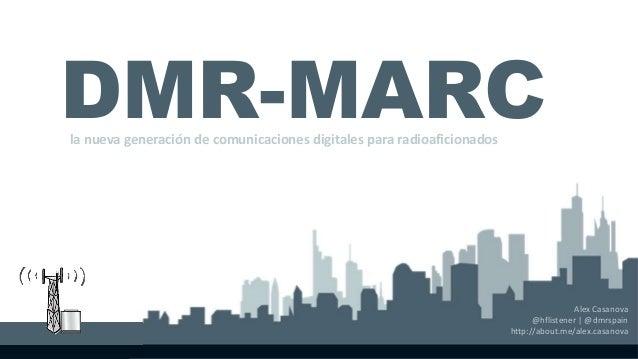 Alex Casanova  DMR-MARC  @hflistener | @dmrspain  http://about.me/alex.casanova  la nueva generación de comunicaciones dig...