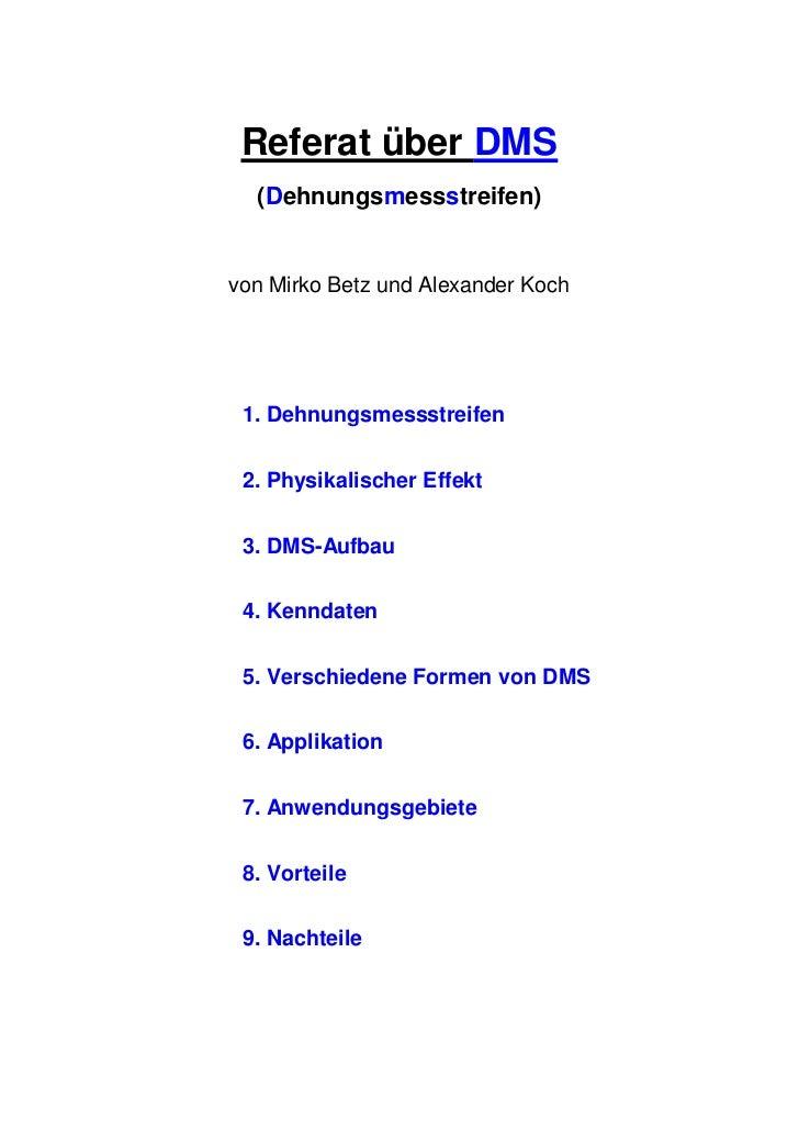 Referat über DMS   (Dehnungsmessstreifen)   von Mirko Betz und Alexander Koch      1. Dehnungsmessstreifen    2. Physikali...