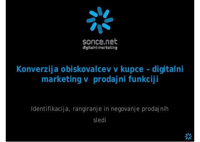 Konverzija obiskovalcev v kupce – digitalni marketing v prodajni funkciji Identifikacija, rangiranje in negovanje prodajni...