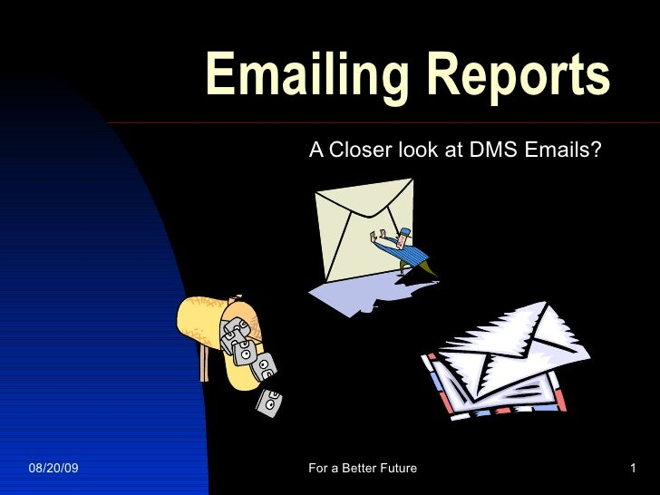 Emailing Reports A Closer look at DMS Emails? 06/06/09 For a Better Future